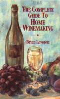 Complete Guide To Home Winemaking